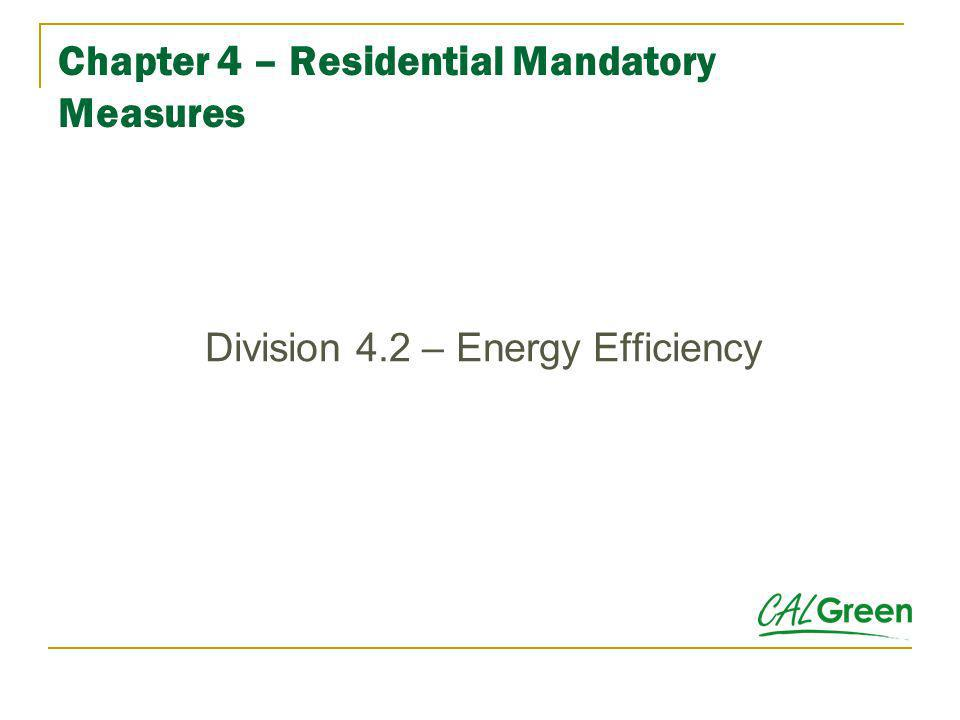 Chapter 4 – Residential Mandatory Measures Division 4.2 – Energy Efficiency