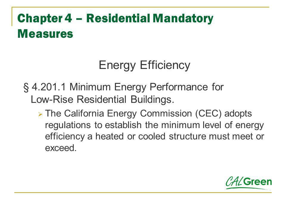 Chapter 4 – Residential Mandatory Measures Energy Efficiency § 4.201.1 Minimum Energy Performance for Low-Rise Residential Buildings. The California E