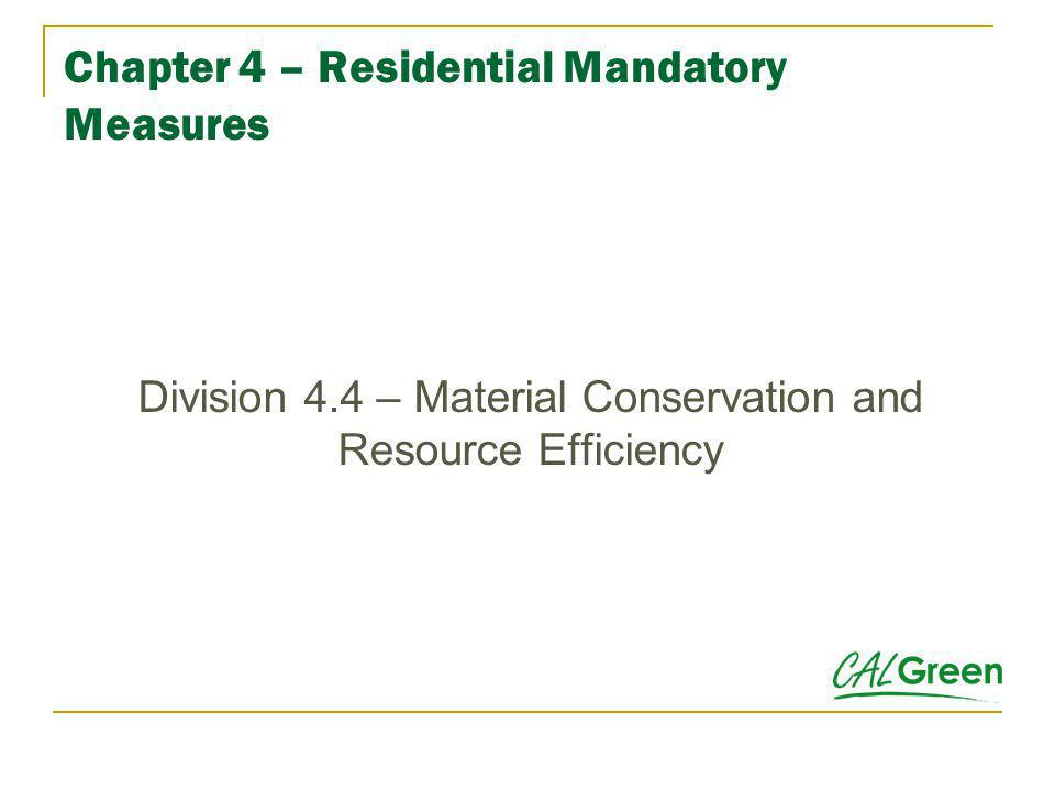 Chapter 4 – Residential Mandatory Measures Division 4.4 – Material Conservation and Resource Efficiency