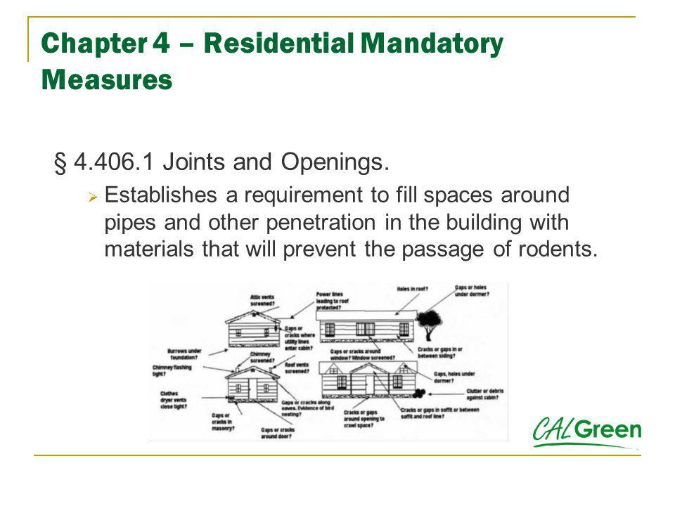 Chapter 4 – Residential Mandatory Measures § 4.406.1 Joints and Openings. Establishes a requirement to fill spaces around pipes and other penetration