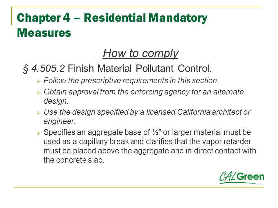 Chapter 4 – Residential Mandatory Measures How to comply § 4.505.2 Finish Material Pollutant Control. Follow the prescriptive requirements in this sec