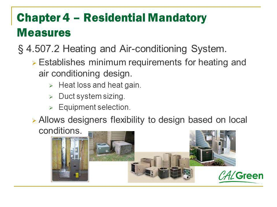 Chapter 4 – Residential Mandatory Measures § 4.507.2 Heating and Air-conditioning System. Establishes minimum requirements for heating and air conditi