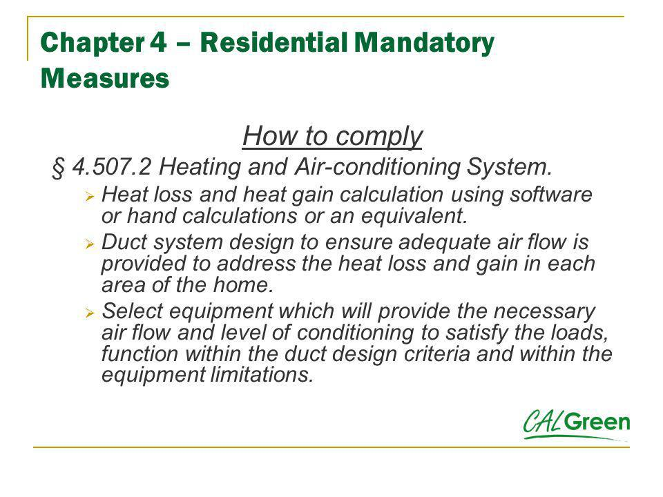 Chapter 4 – Residential Mandatory Measures How to comply § 4.507.2 Heating and Air-conditioning System. Heat loss and heat gain calculation using soft