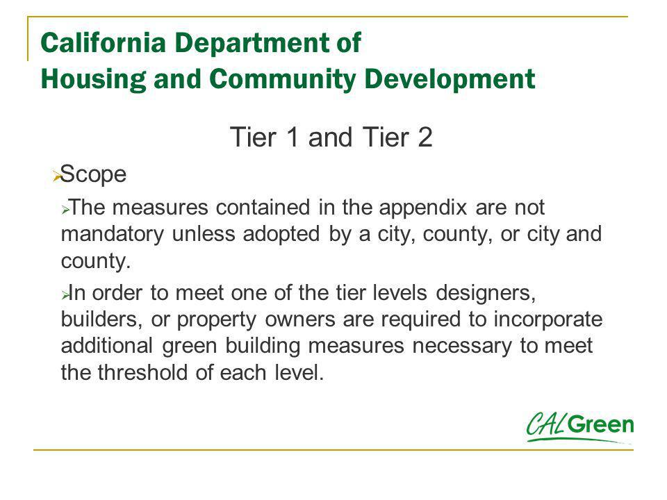 California Department of Housing and Community Development Tier 1 and Tier 2 Scope The measures contained in the appendix are not mandatory unless ado