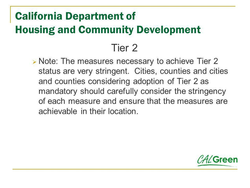 California Department of Housing and Community Development Tier 2 Note: The measures necessary to achieve Tier 2 status are very stringent. Cities, co