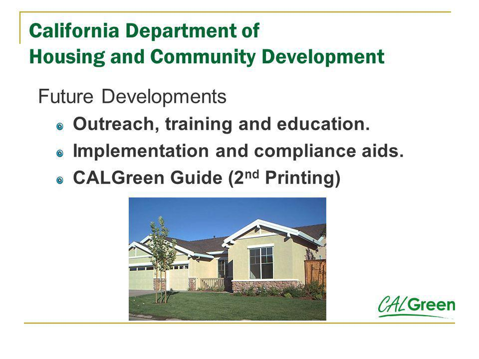 California Department of Housing and Community Development Future Developments Outreach, training and education. Implementation and compliance aids. C
