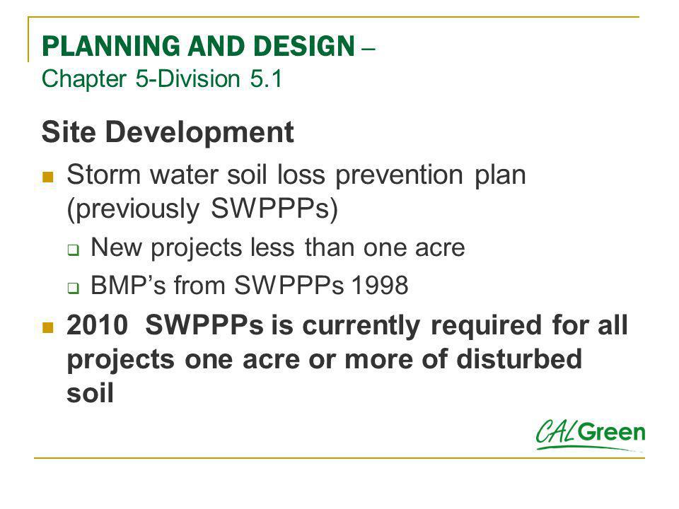 Site Development Storm water soil loss prevention plan (previously SWPPPs) New projects less than one acre BMPs from SWPPPs 1998 2010 SWPPPs is curren