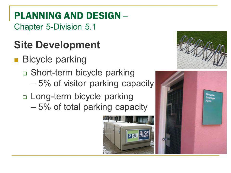 Site Development Bicycle parking Short-term bicycle parking – 5% of visitor parking capacity Long-term bicycle parking – 5% of total parking capacity