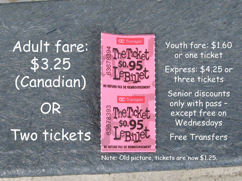Adult fare: $3.25 (Canadian) OR Two tickets Youth fare: $1.60 or one ticket Express: $4.25 or three tickets Senior discounts only with pass – except free on Wednesdays Free Transfers Note: Old picture, tickets are now $1.25.