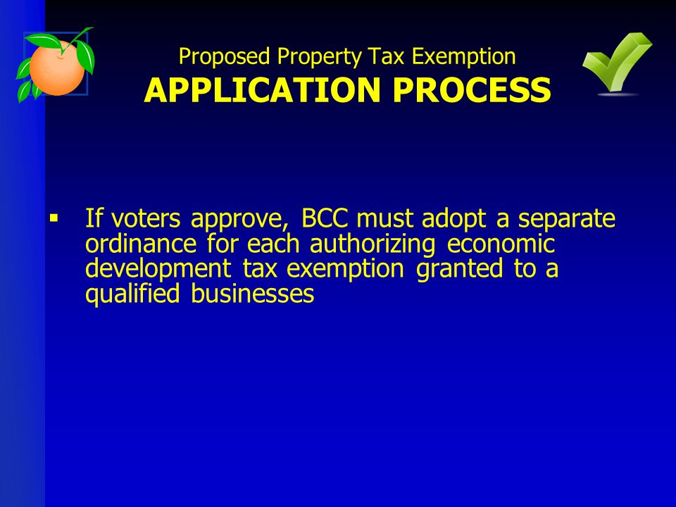 If voters approve, BCC must adopt a separate ordinance for each authorizing economic development tax exemption granted to a qualified businesses Proposed Property Tax Exemption APPLICATION PROCESS