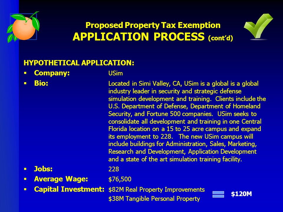Proposed Property Tax Exemption APPLICATION PROCESS (contd) HYPOTHETICAL APPLICATION: Company: USim Bio: Located in Simi Valley, CA, USim is a global is a global industry leader in security and strategic defense simulation development and training.