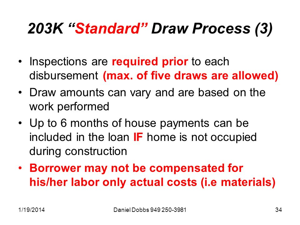 1/19/2014Daniel Dobbs 949 250-398134 203K Standard Draw Process (3) Inspections are required prior to each disbursement (max.