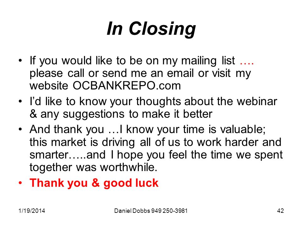 1/19/2014Daniel Dobbs 949 250-398142 In Closing If you would like to be on my mailing list ….