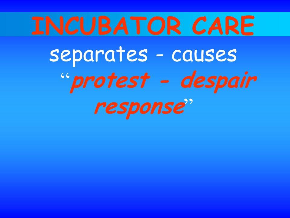 INCUBATOR CARE separates - causes protest - despair response