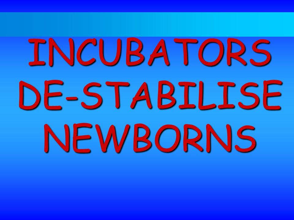 INCUBATORS DE-STABILISE NEWBORNS