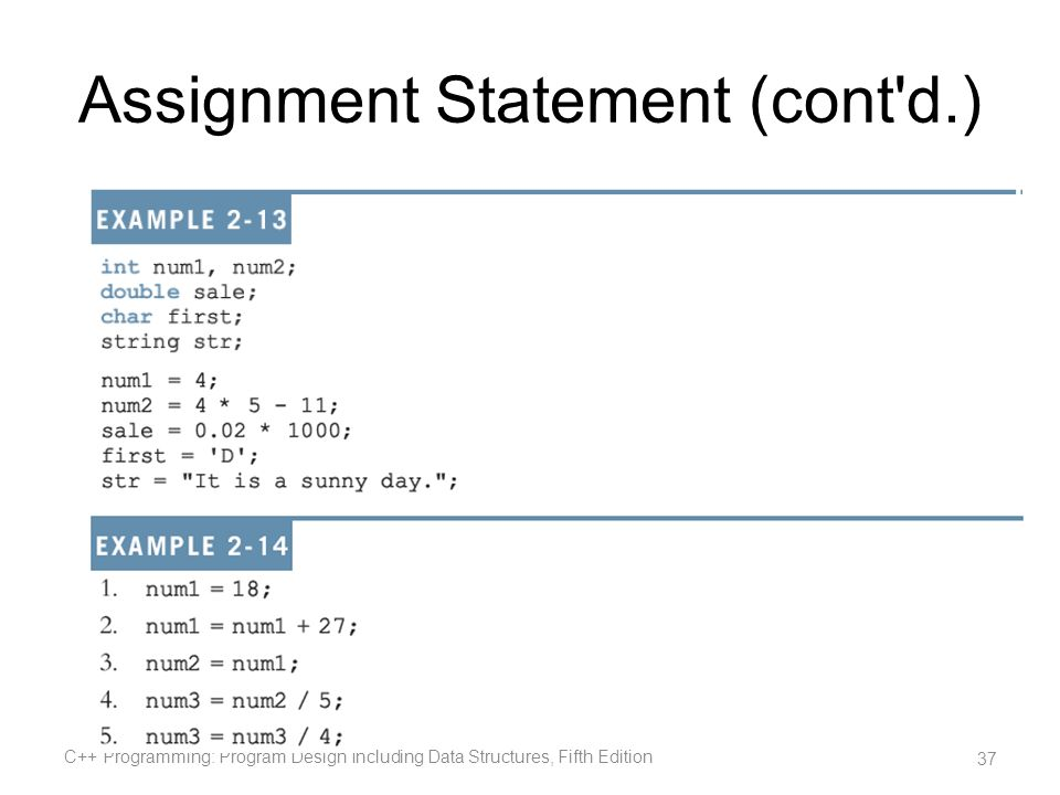 Assignment Statement (cont'd.) C++ Programming: Program Design Including Data Structures, Fifth Edition 37