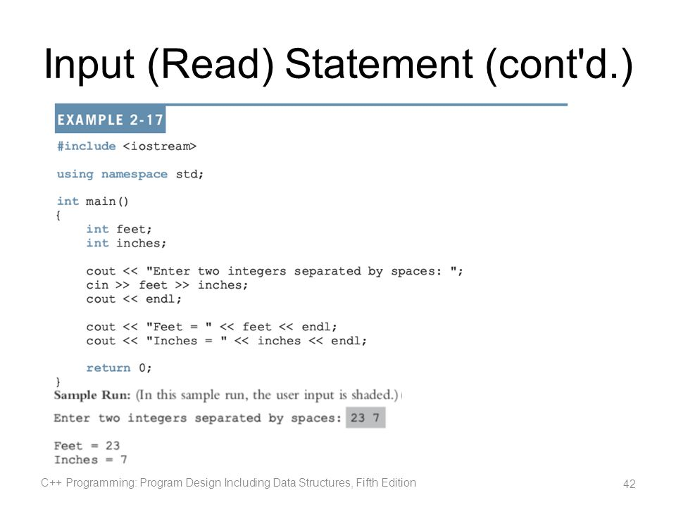 Input (Read) Statement (cont'd.) C++ Programming: Program Design Including Data Structures, Fifth Edition 42