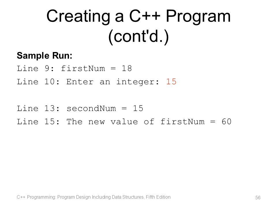 Sample Run: Line 9: firstNum = 18 Line 10: Enter an integer: 15 Line 13: secondNum = 15 Line 15: The new value of firstNum = 60 C++ Programming: Progr