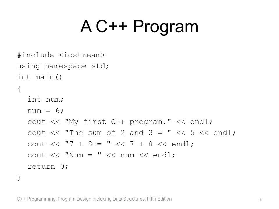 A C++ Program #include using namespace std; int main() { int num; num = 6; cout <<