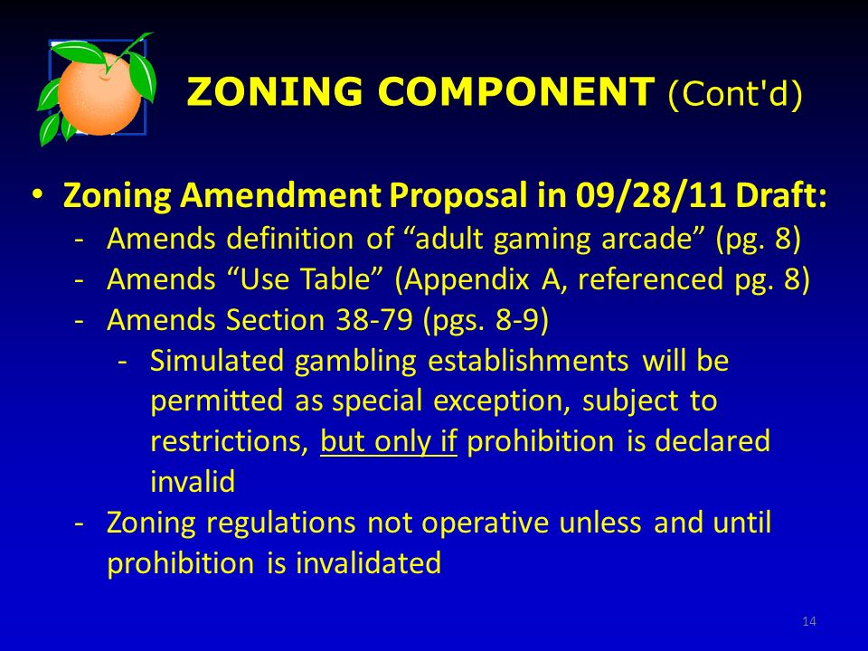 ZONING COMPONENT (Cont'd) Zoning Amendment Proposal in 09/28/11 Draft: -Amends definition of adult gaming arcade (pg. 8) -Amends Use Table (Appendix A