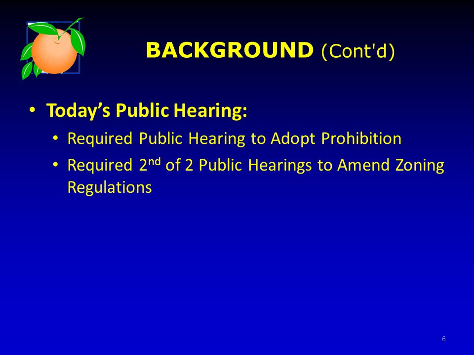 BACKGROUND (Cont'd) Todays Public Hearing: Required Public Hearing to Adopt Prohibition Required 2 nd of 2 Public Hearings to Amend Zoning Regulations