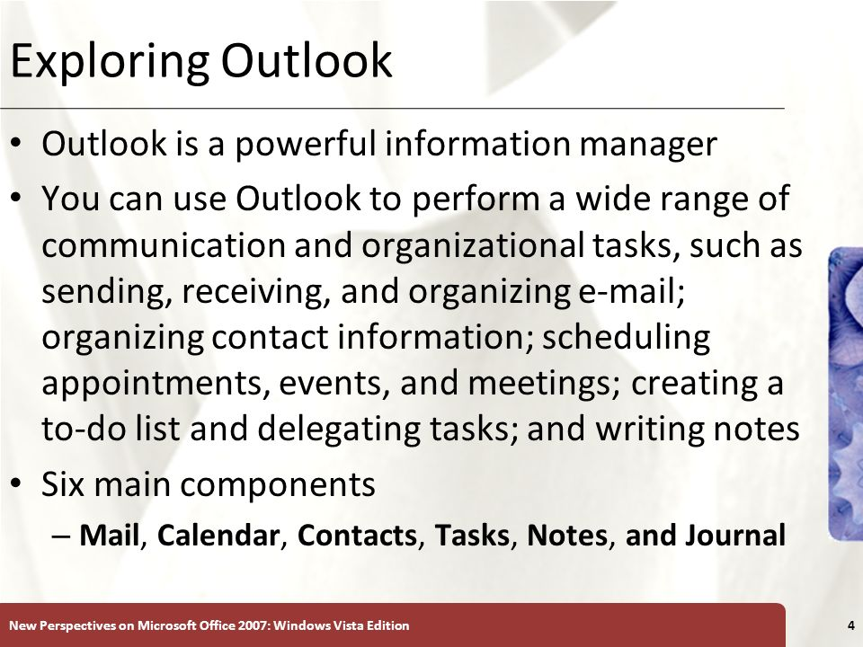 XP Exploring Outlook Outlook is a powerful information manager You can use Outlook to perform a wide range of communication and organizational tasks,
