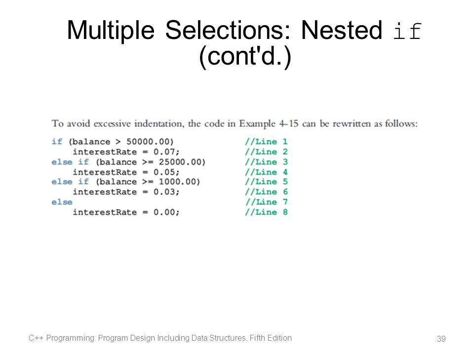 C++ Programming: Program Design Including Data Structures, Fifth Edition 39 Multiple Selections: Nested if (cont'd.)