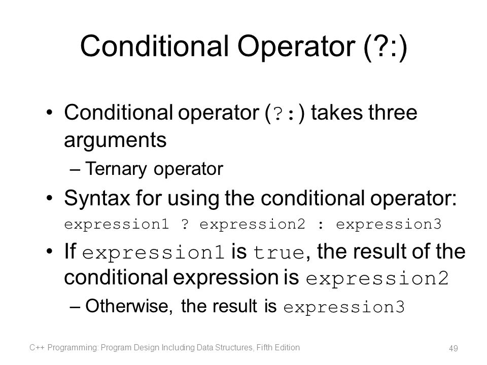 Conditional Operator (?:) Conditional operator ( ?: ) takes three arguments –Ternary operator Syntax for using the conditional operator: expression1 ?