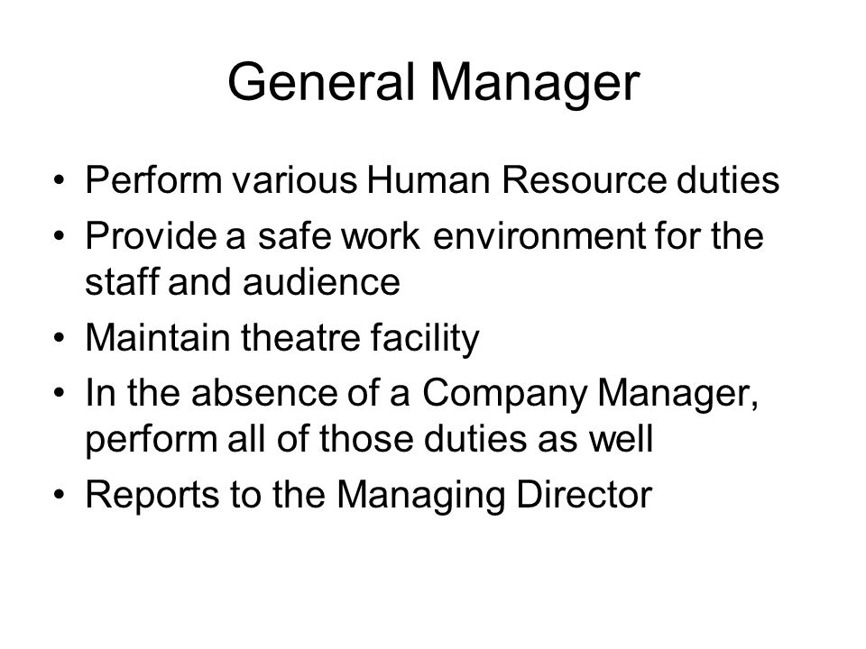 General Manager Perform various Human Resource duties Provide a safe work environment for the staff and audience Maintain theatre facility In the abse