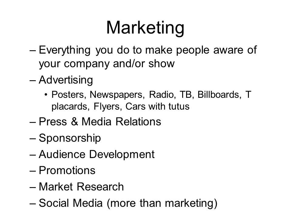 Marketing –Everything you do to make people aware of your company and/or show –Advertising Posters, Newspapers, Radio, TB, Billboards, T placards, Fly