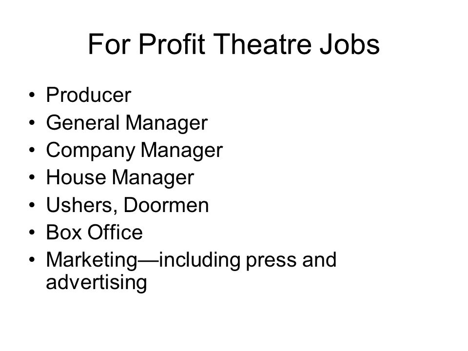 For Profit Theatre Jobs Producer General Manager Company Manager House Manager Ushers, Doormen Box Office Marketingincluding press and advertising