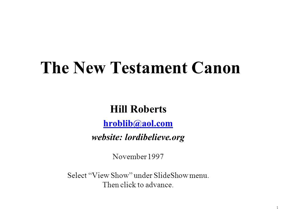 1 The New Testament Canon Hill Roberts hroblib@aol.com website: lordibelieve.org November 1997 Select View Show under SlideShow menu. Then click to ad