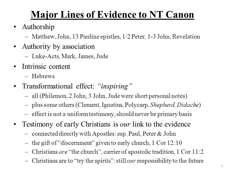 3 Major Lines of Evidence to NT Canon Authorship –Matthew, John, 13 Pauline epistles, 1/2 Peter, 1-3 John, Revelation Authority by association –Luke-A