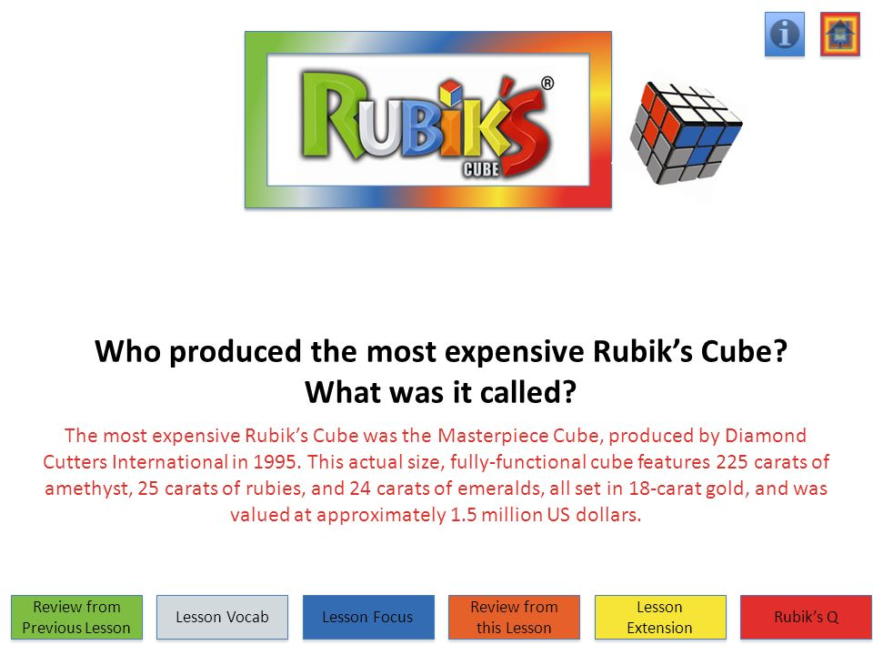 Who produced the most expensive Rubiks Cube? What was it called? The most expensive Rubiks Cube was the Masterpiece Cube, produced by Diamond Cutters