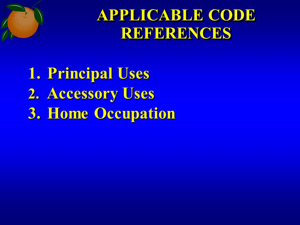 APPLICABLE CODE REFERENCES Principal Uses 1. Principal Uses 2. Accessory Uses 3. Home Occupation