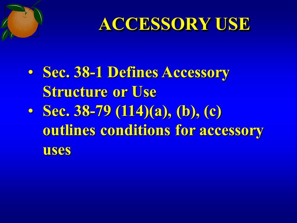 ACCESSORY USE Sec. 38-1 Defines Accessory Structure or UseSec. 38-1 Defines Accessory Structure or Use Sec. 38-79 (114)(a), (b), (c) outlines conditio