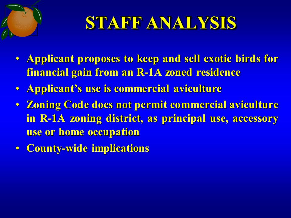 STAFF ANALYSIS Applicant proposes to keep and sell exotic birds for financial gain from an R-1A zoned residenceApplicant proposes to keep and sell exo