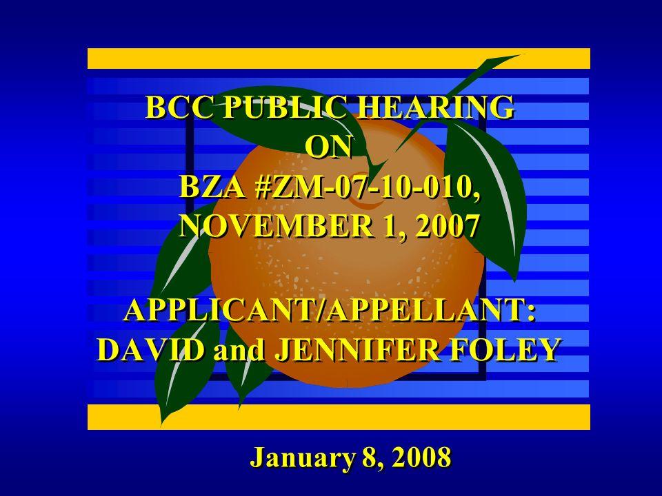 January 8, 2008 BCC PUBLIC HEARING ON BZA #ZM-07-10-010, NOVEMBER 1, 2007 APPLICANT/APPELLANT: DAVID and JENNIFER FOLEY