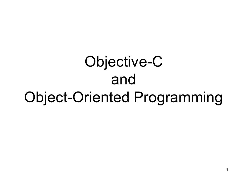 1 Objective-C and Object-Oriented Programming
