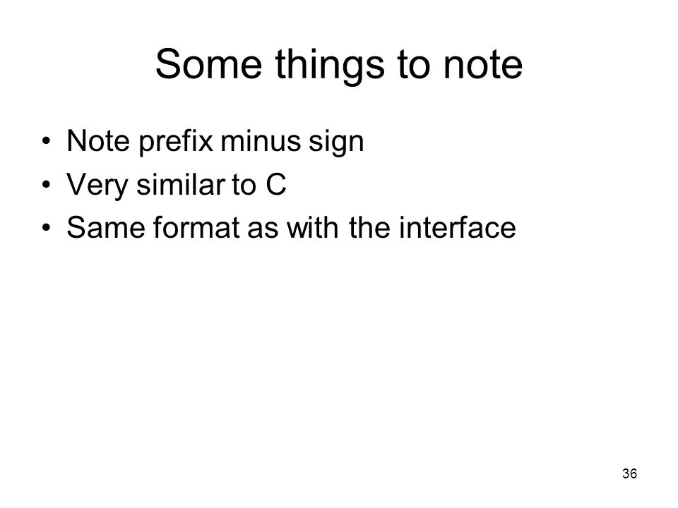 36 Some things to note Note prefix minus sign Very similar to C Same format as with the interface