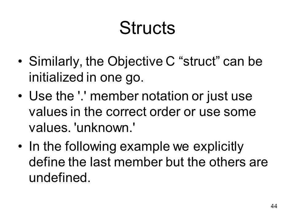 44 Structs Similarly, the Objective C struct can be initialized in one go.