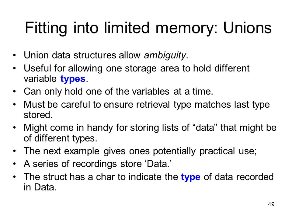 49 Fitting into limited memory: Unions Union data structures allow ambiguity.