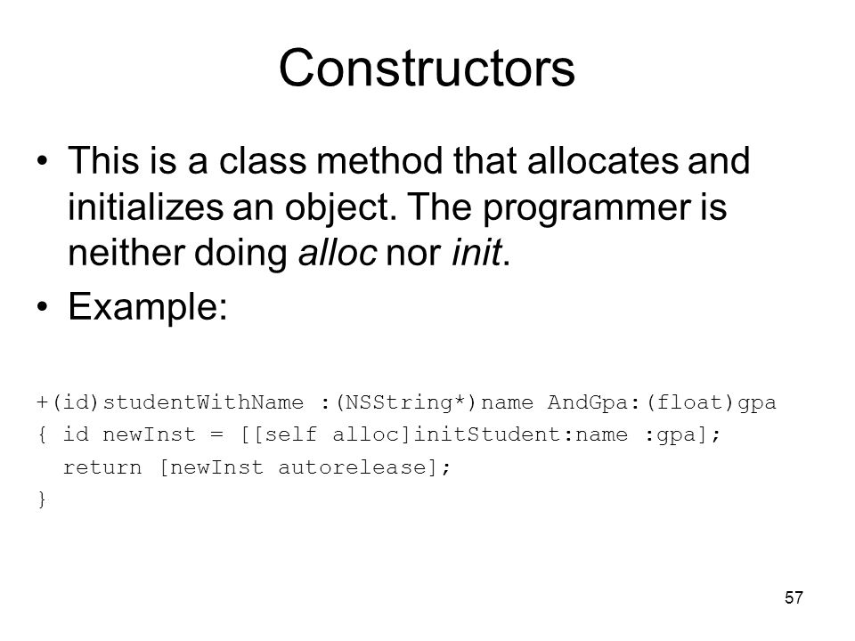 57 Constructors This is a class method that allocates and initializes an object.