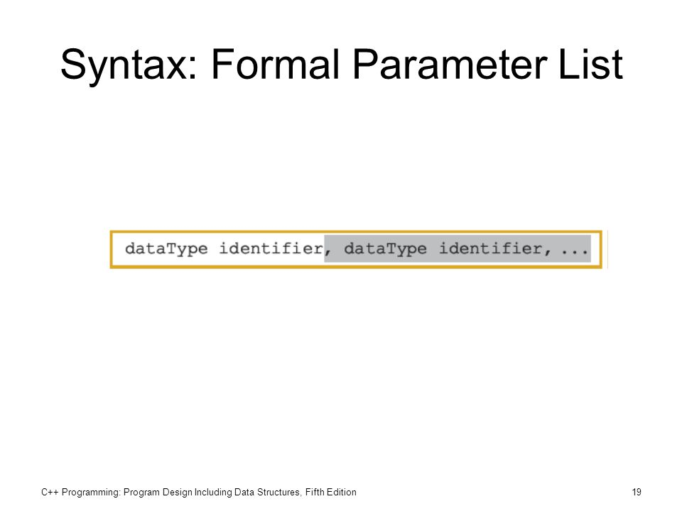C++ Programming: Program Design Including Data Structures, Fifth Edition19 Syntax: Formal Parameter List