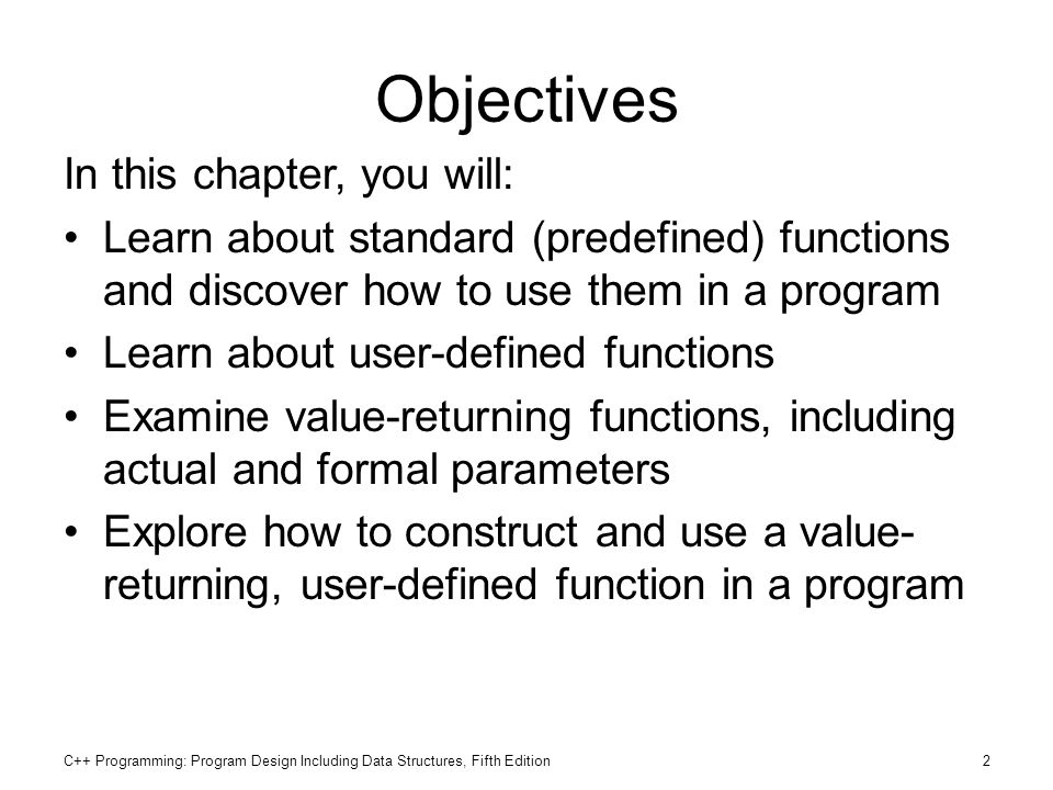 C++ Programming: Program Design Including Data Structures, Fifth Edition2 Objectives In this chapter, you will: Learn about standard (predefined) func