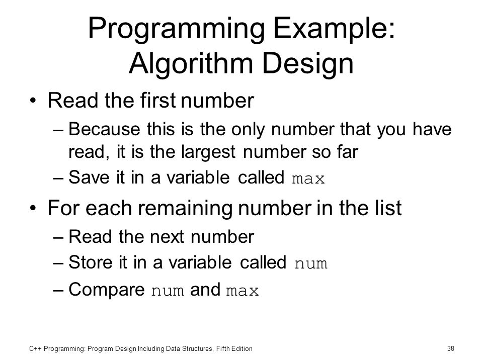 C++ Programming: Program Design Including Data Structures, Fifth Edition38 Programming Example: Algorithm Design Read the first number –Because this i