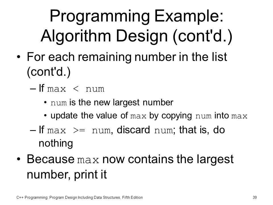 C++ Programming: Program Design Including Data Structures, Fifth Edition39 Programming Example: Algorithm Design (cont'd.) For each remaining number i