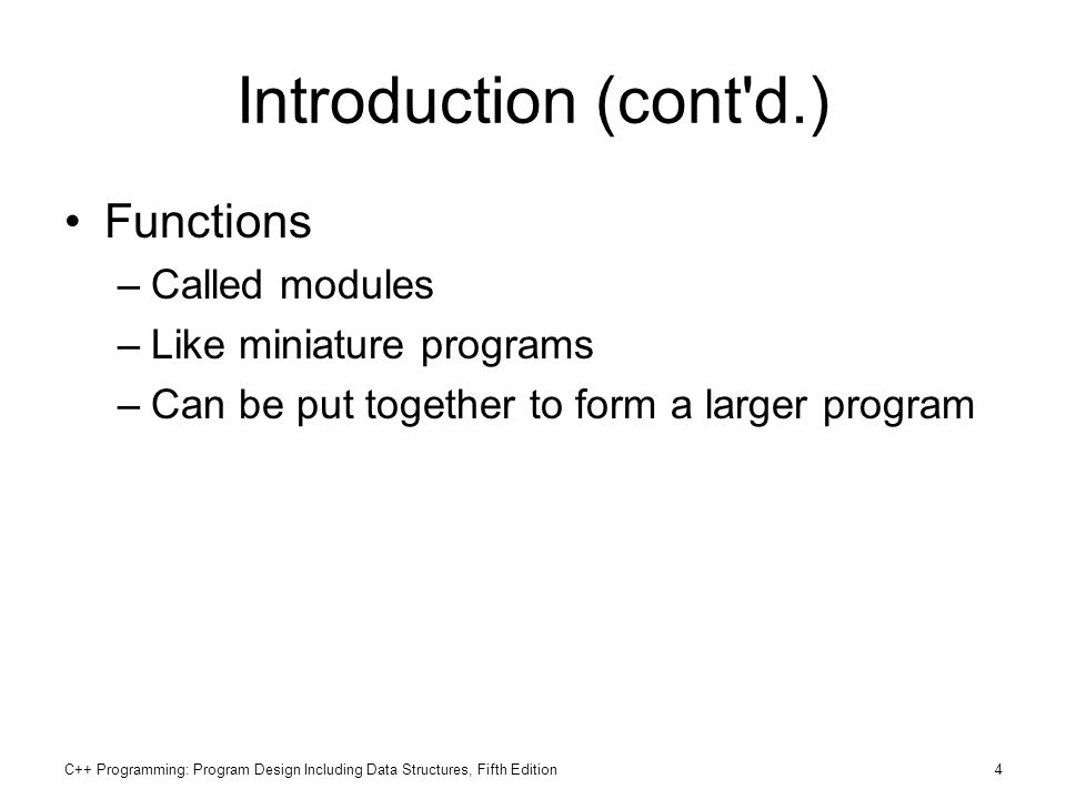 C++ Programming: Program Design Including Data Structures, Fifth Edition15 Value-Returning Functions (cont d.) Because the value returned by a value- returning function is unique, must: –Save the value for further calculation –Use the value in some calculation –Print the value A value-returning function is used in an assignment or in an output statement One more thing is associated with functions: –The code required to accomplish the task