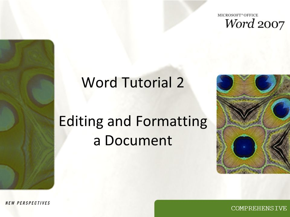 COMPREHENSIVE Word Tutorial 2 Editing and Formatting a Document