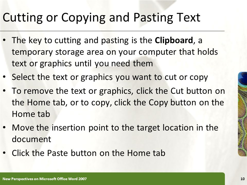 XP Cutting or Copying and Pasting Text The key to cutting and pasting is the Clipboard, a temporary storage area on your computer that holds text or g